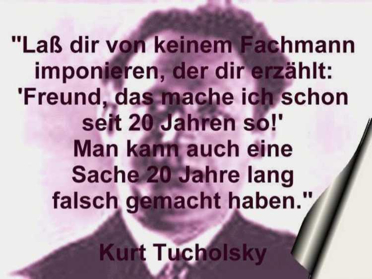 """""""Laß dir von keinem  Fachmann imponieren, der dir erzählt: 'Freund, das mache ich schon seit 20 Jahren so!' Man kann auch eine Sache 2ß0 Jahre lang falsch gemacht haben."""", Kurt Tucholsky, Grafik © Friedhelm Denkeler 2001"""